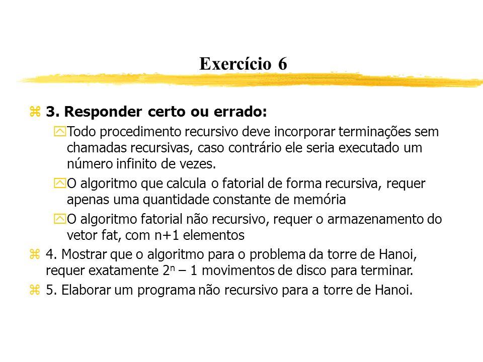 Exercício 6 3. Responder certo ou errado: Todo procedimento recursivo deve incorporar terminações sem chamadas recursivas, caso contrário ele seria ex