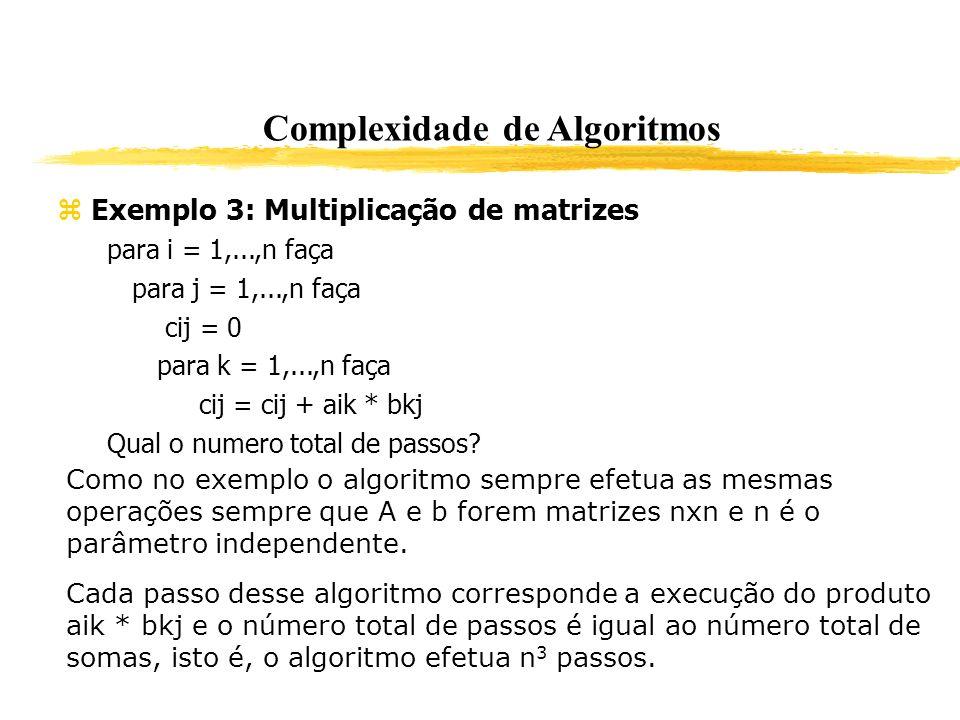 Complexidade de Algoritmos Exemplo 3: Multiplicação de matrizes para i = 1,...,n faça para j = 1,...,n faça cij = 0 para k = 1,...,n faça cij = cij +
