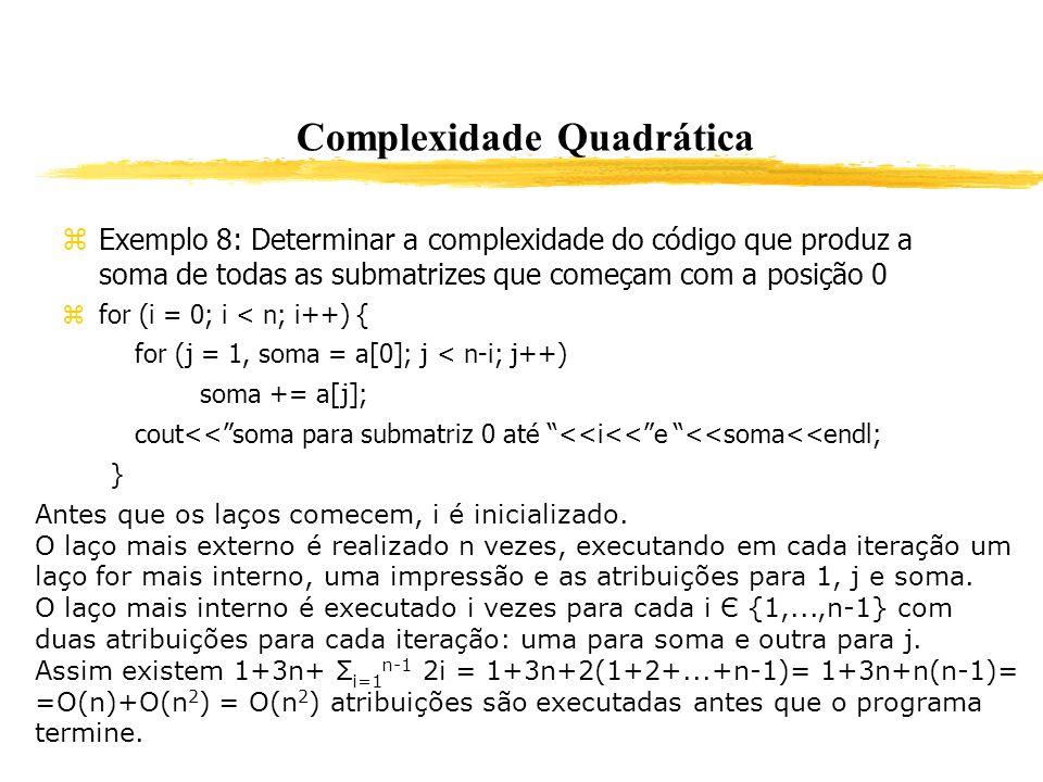 Complexidade Quadrática Exemplo 8: Determinar a complexidade do código que produz a soma de todas as submatrizes que começam com a posição 0 for (i =