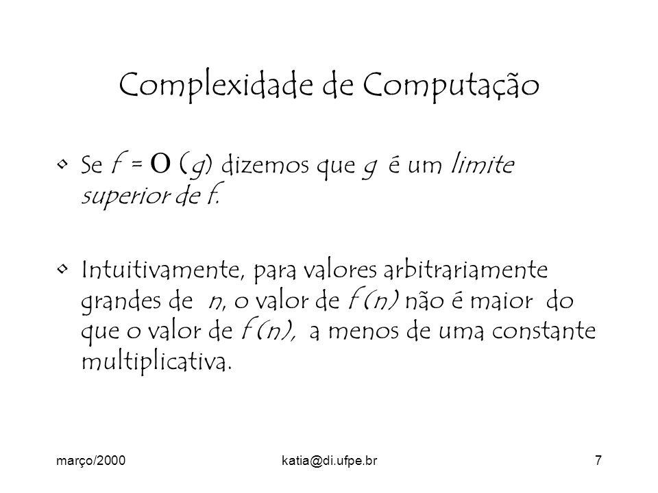 março/2000katia@di.ufpe.br7 Complexidade de Computação Se f = ( g) dizemos que g é um limite superior de f.