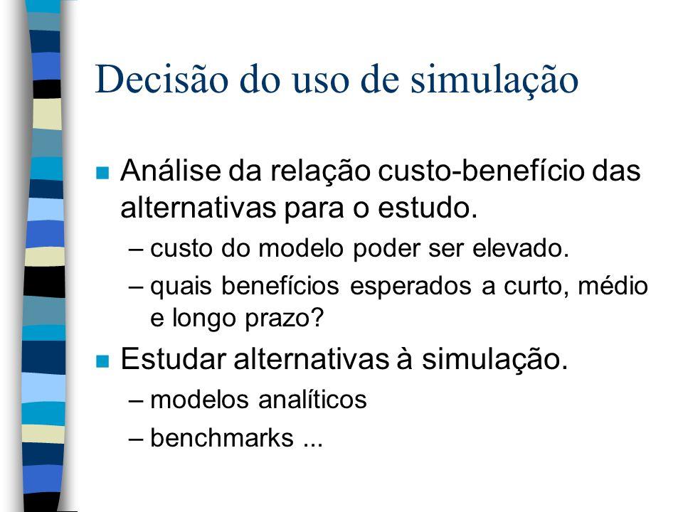 Decisão do uso de simulação n Análise da relação custo-benefício das alternativas para o estudo.
