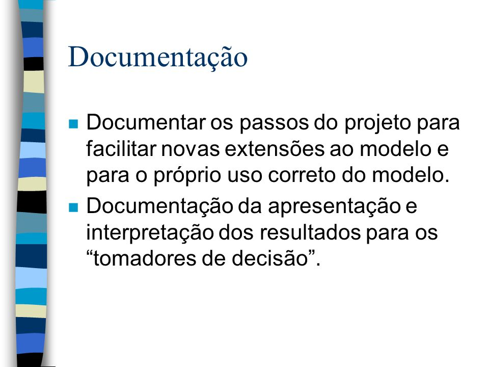 Documentação n Documentar os passos do projeto para facilitar novas extensões ao modelo e para o próprio uso correto do modelo.