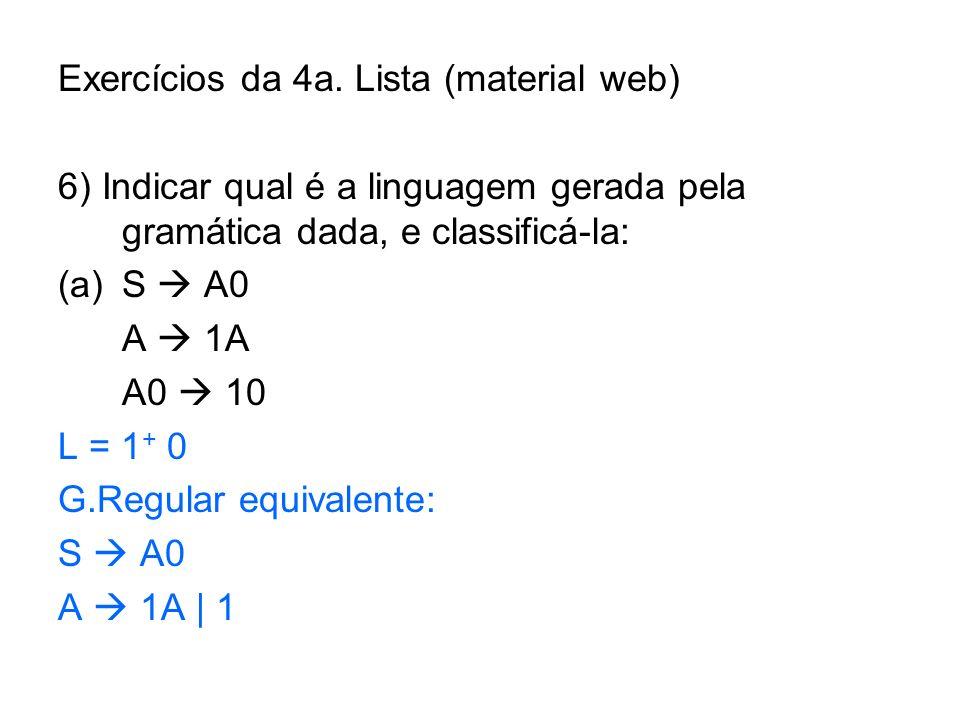 Exercícios da 4a. Lista (material web) 6) Indicar qual é a linguagem gerada pela gramática dada, e classificá-la: (a)S A0 A 1A A0 10 L = 1 + 0 G.Regul