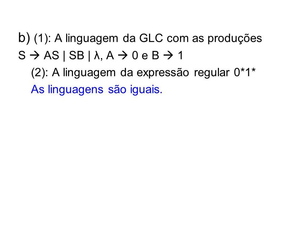 c)(1): A linguagem da expressão regular (0 + 1)*11(0 + 1)* (2): A linguagem da expressão regular (0*1*11)*0*110*1* (1) contém (2).