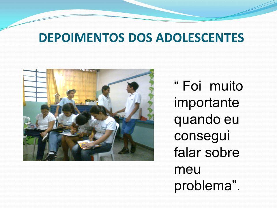 DEPOIMENTOS DOS ADOLESCENTES Foi muito importante quando eu consegui falar sobre meu problema.