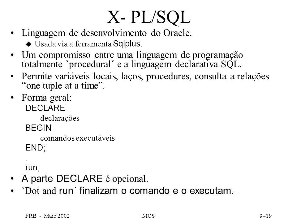 FRB - Maio 2002MCS9–19 X- PL/SQL Linguagem de desenvolvimento do Oracle.