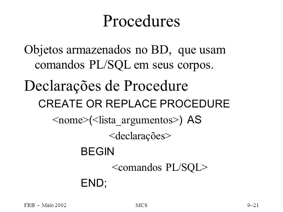 FRB - Maio 2002MCS9–21 Procedures Objetos armazenados no BD, que usam comandos PL/SQL em seus corpos.