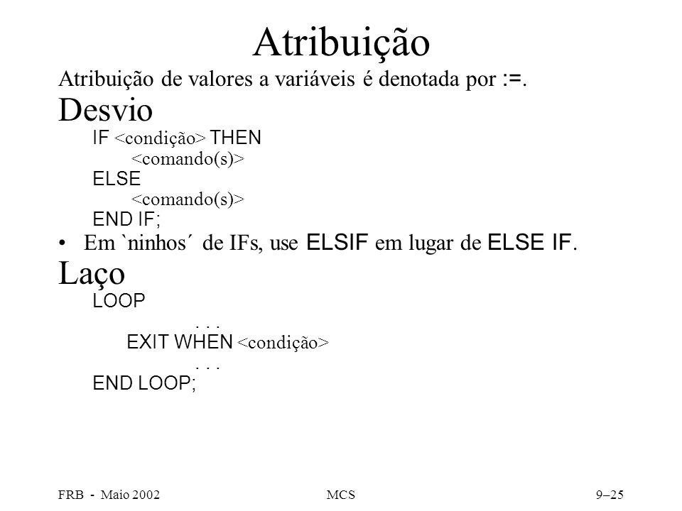 FRB - Maio 2002MCS9–25 Atribuição Atribuição de valores a variáveis é denotada por :=.