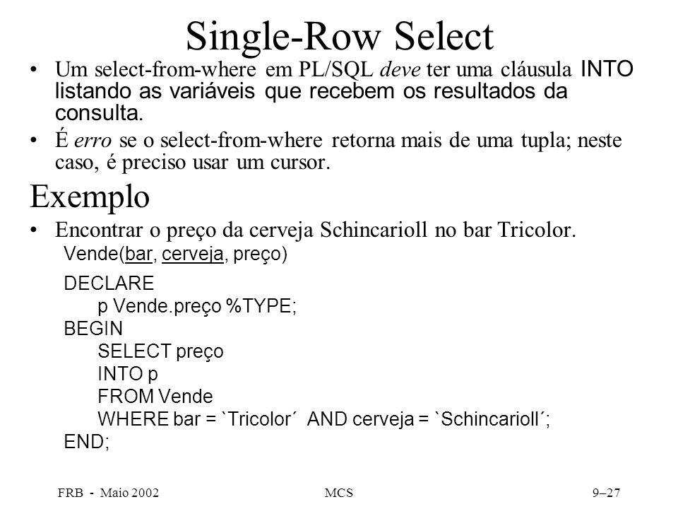 FRB - Maio 2002MCS9–27 Single-Row Select Um select-from-where em PL/SQL deve ter uma cláusula INTO listando as variáveis que recebem os resultados da consulta.