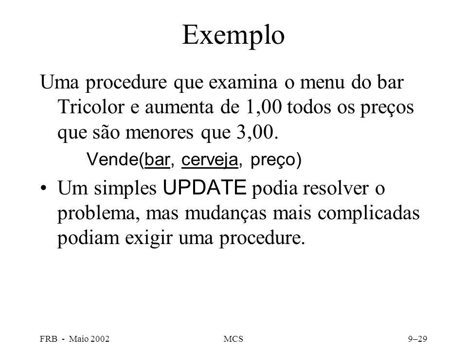 FRB - Maio 2002MCS9–29 Exemplo Uma procedure que examina o menu do bar Tricolor e aumenta de 1,00 todos os preços que são menores que 3,00.