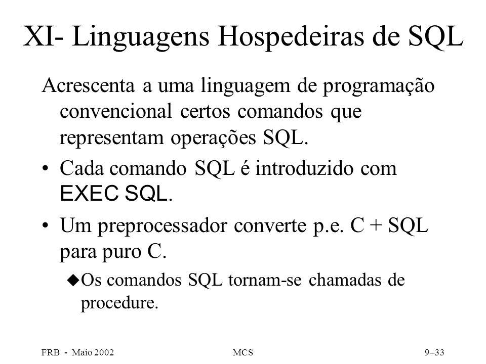 FRB - Maio 2002MCS9–33 XI- Linguagens Hospedeiras de SQL Acrescenta a uma linguagem de programação convencional certos comandos que representam operações SQL.