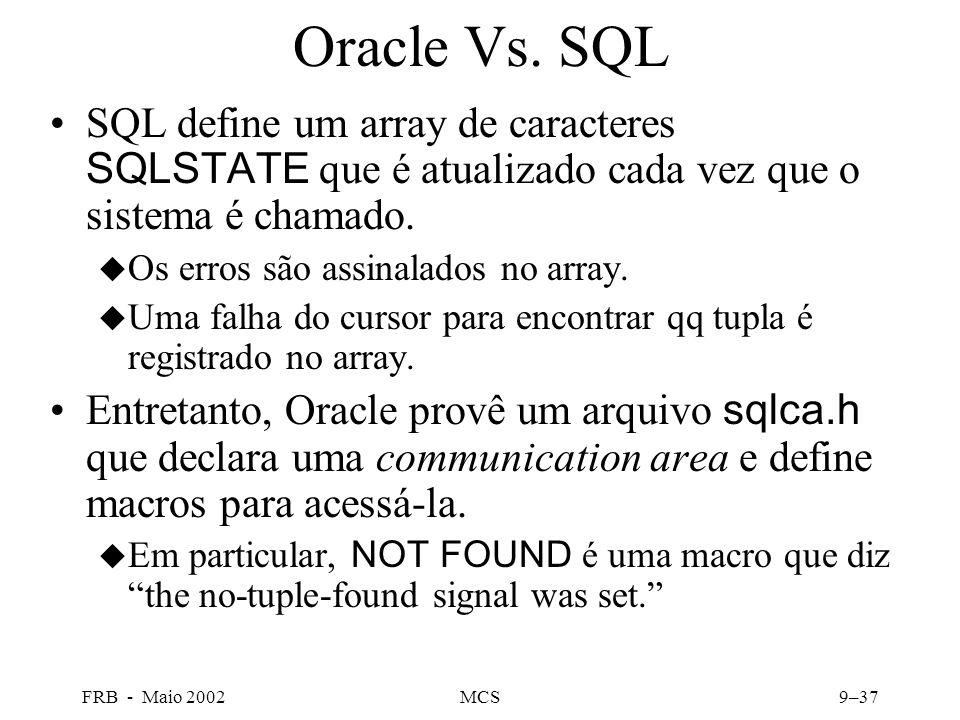 FRB - Maio 2002MCS9–37 Oracle Vs. SQL SQL define um array de caracteres SQLSTATE que é atualizado cada vez que o sistema é chamado. u Os erros são ass