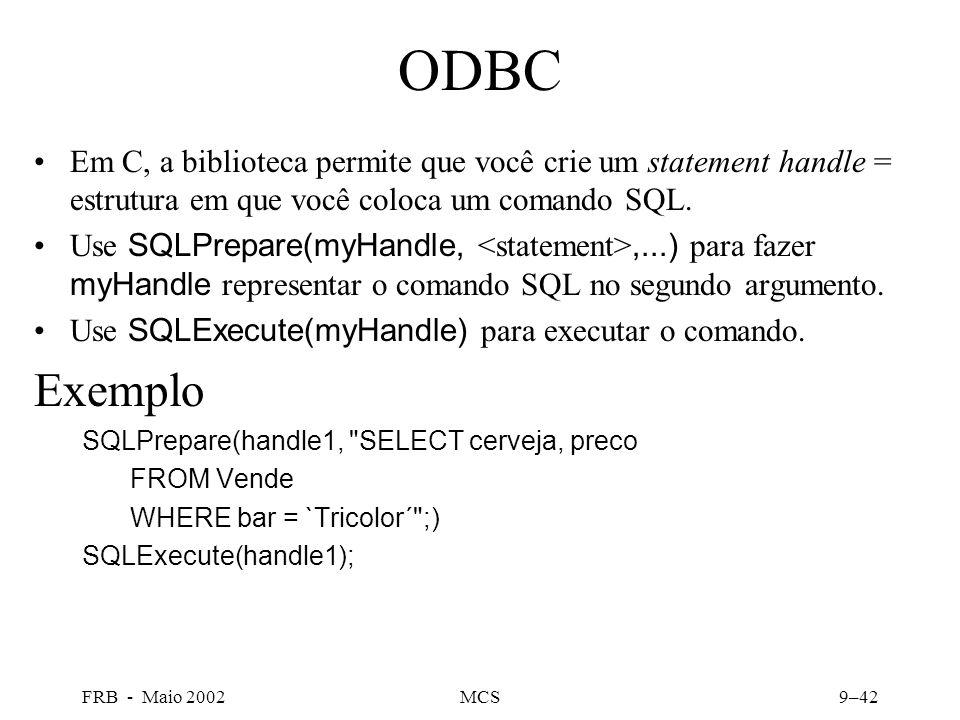 FRB - Maio 2002MCS9–42 ODBC Em C, a biblioteca permite que você crie um statement handle = estrutura em que você coloca um comando SQL.