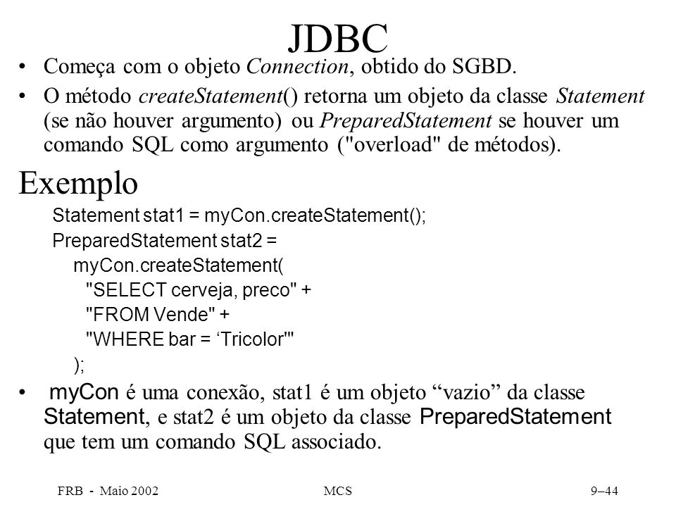 FRB - Maio 2002MCS9–44 JDBC Começa com o objeto Connection, obtido do SGBD.