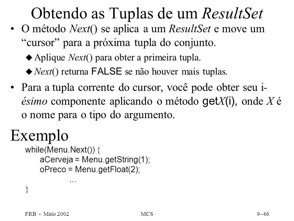 FRB - Maio 2002MCS9–46 Obtendo as Tuplas de um ResultSet O método Next() se aplica a um ResultSet e move um cursor para a próxima tupla do conjunto.