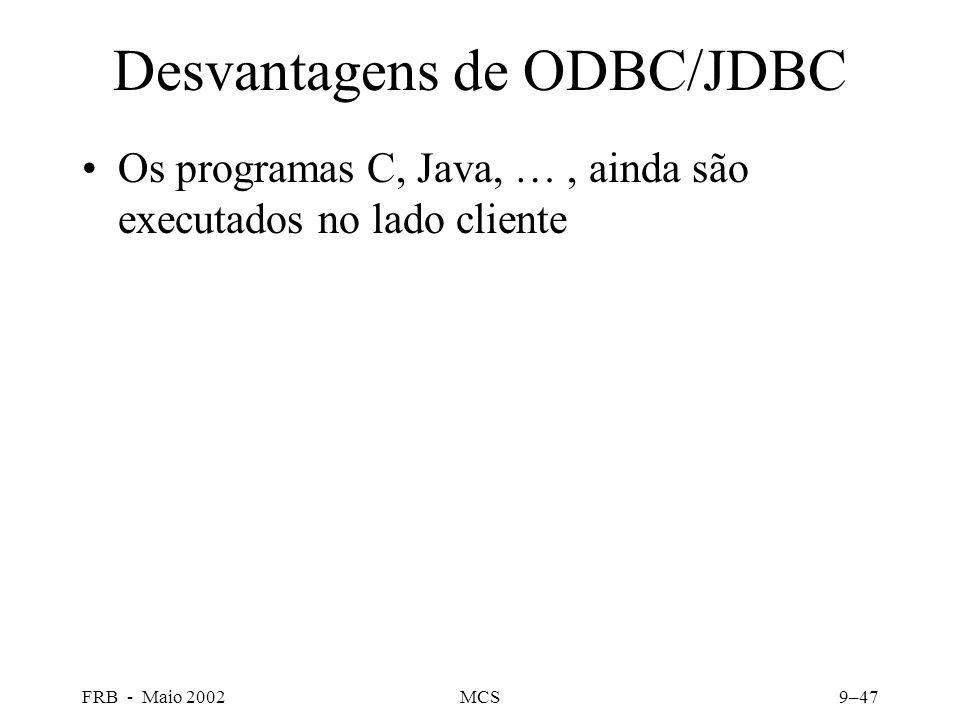 FRB - Maio 2002MCS9–47 Desvantagens de ODBC/JDBC Os programas C, Java, …, ainda são executados no lado cliente