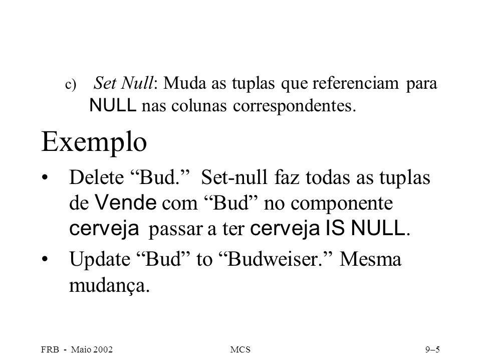 FRB - Maio 2002MCS9–5 c) Set Null: Muda as tuplas que referenciam para NULL nas colunas correspondentes.