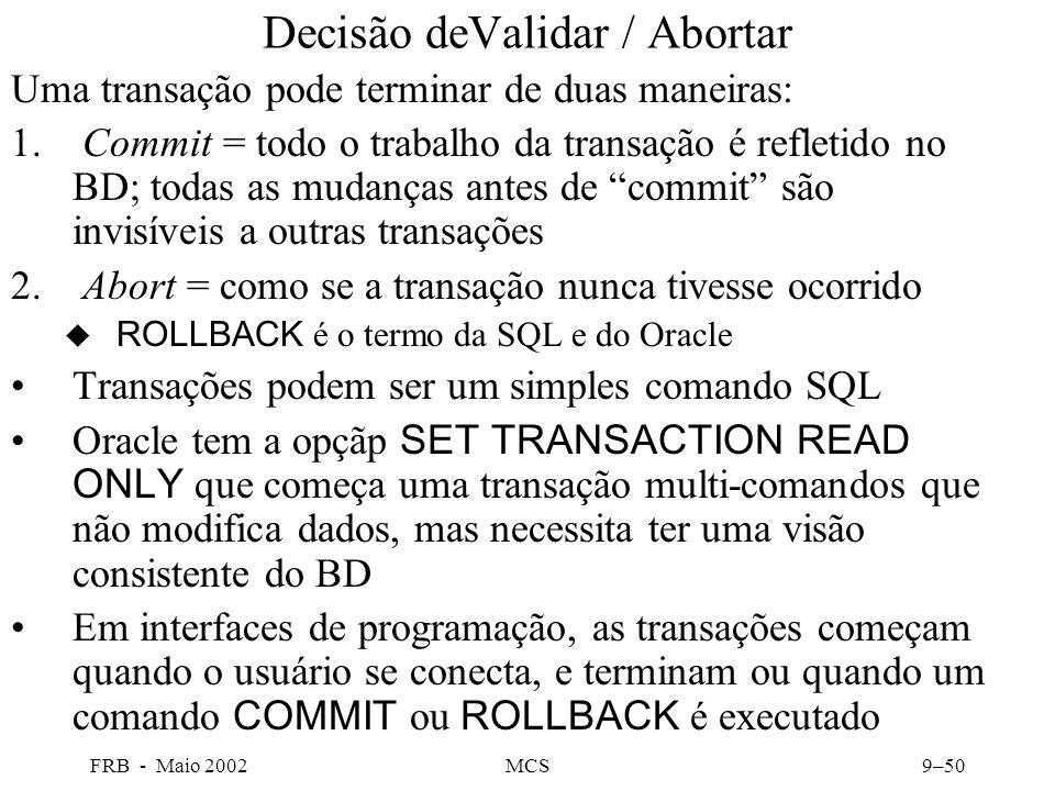 FRB - Maio 2002MCS9–50 Decisão deValidar / Abortar Uma transação pode terminar de duas maneiras: 1.