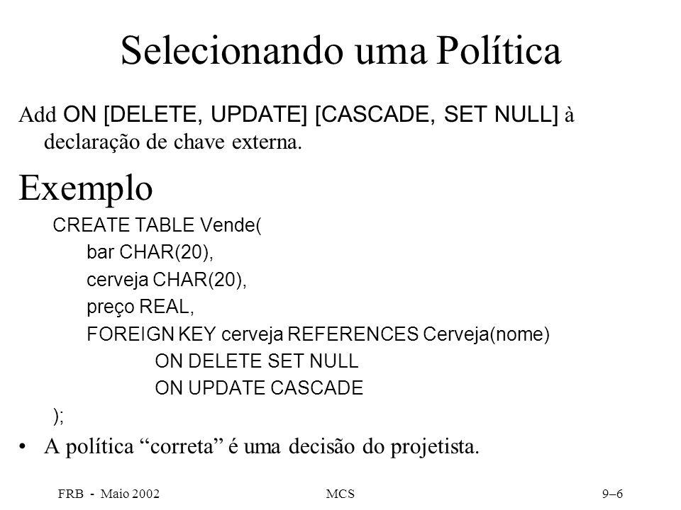 FRB - Maio 2002MCS9–6 Selecionando uma Política Add ON [DELETE, UPDATE] [CASCADE, SET NULL] à declaração de chave externa.