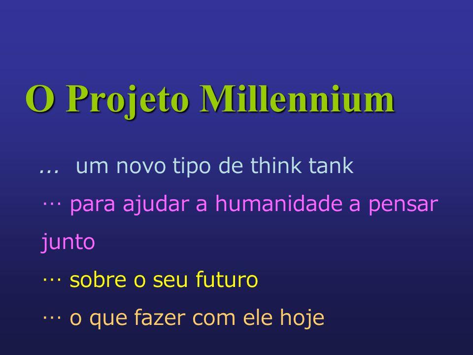 ... um novo tipo de think tank … para ajudar a humanidade a pensar junto … sobre o seu futuro … o que fazer com ele hoje O Projeto Millennium