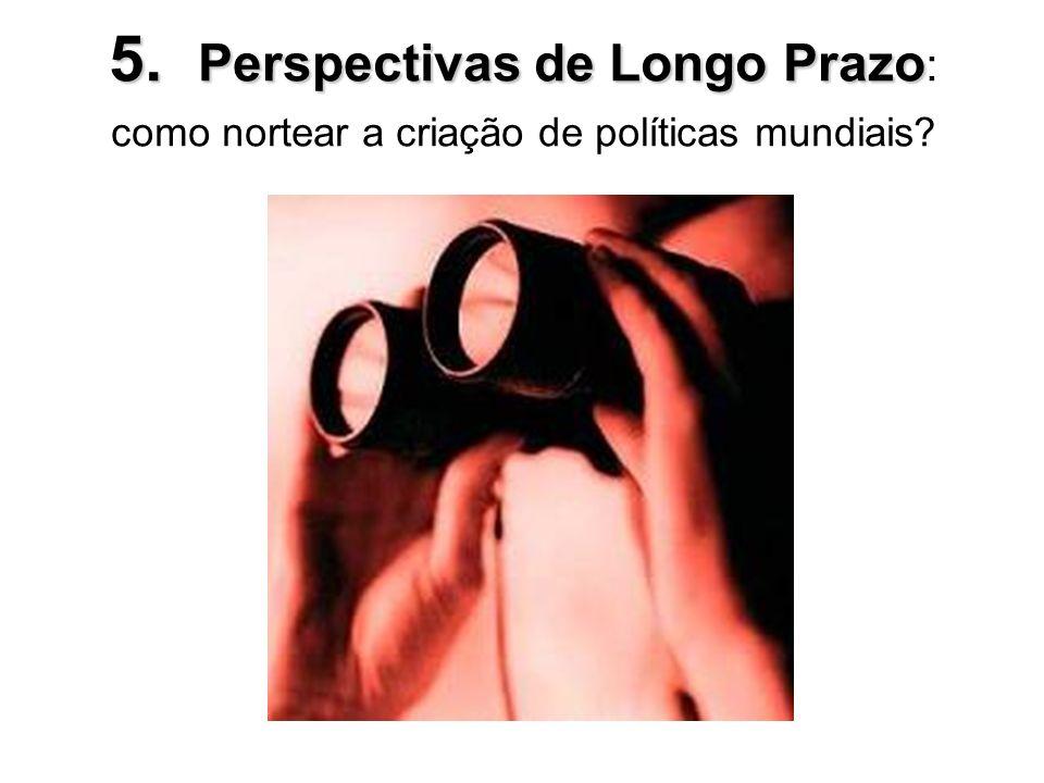 5. Perspectivas de Longo Prazo 5. Perspectivas de Longo Prazo : como nortear a criação de políticas mundiais?