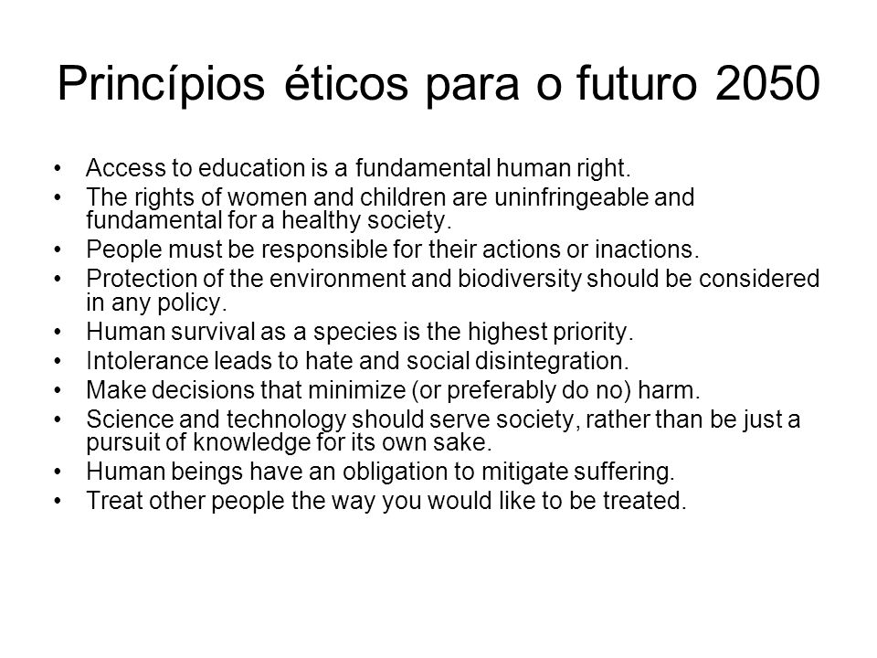Princípios éticos para o futuro 2050 Access to education is a fundamental human right. The rights of women and children are uninfringeable and fundame