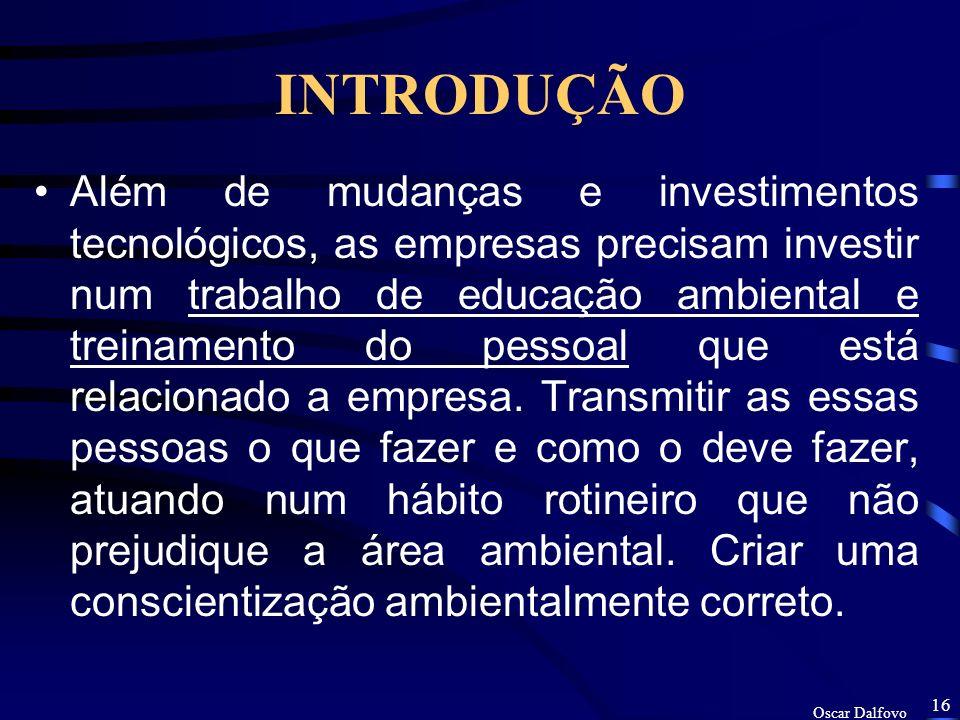 Oscar Dalfovo 15 INTRODUÇÃO Um outro aspecto que levanta-se é sobre o controle no fornecimento dos produtos pelos fornecedores, em que, os materiais fornecidos não sejam prejudiciais para o meio ambiente.