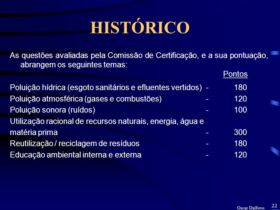 Oscar Dalfovo 21 HISTÓRICO A avaliação para a consecução do CFQA é feito através um check- list de critérios., onde cada critério possui uma pontuação de 0 à 5, são eles: 0– Não se aplica a realidade da empresa - N.A.