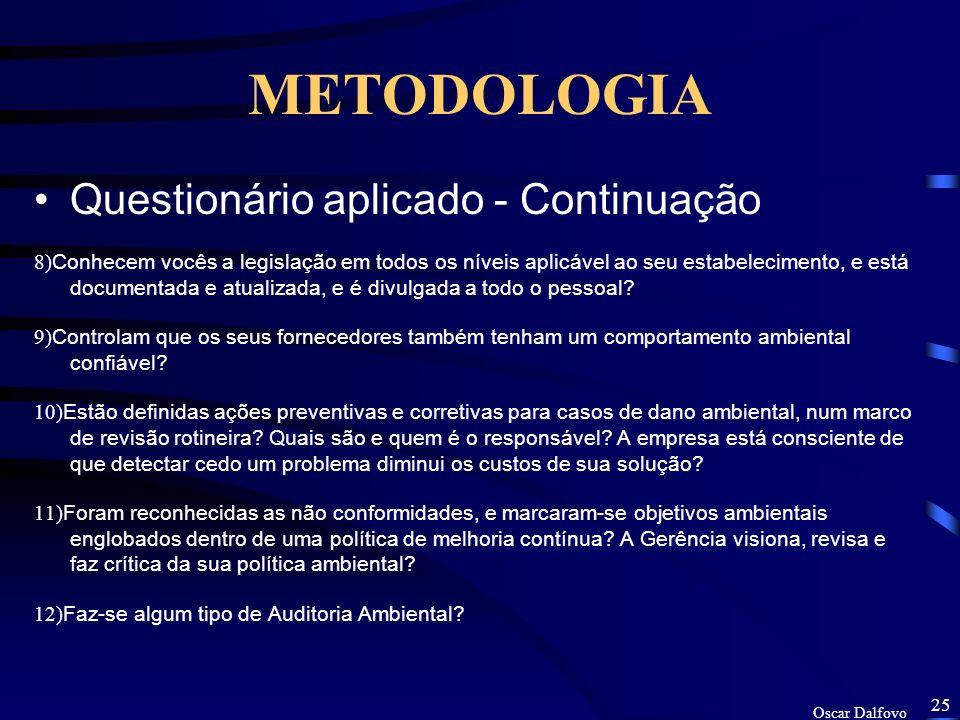 Oscar Dalfovo 24 METODOLOGIA Questionário aplicado 1) Por que vocês se interessaram em obter o CFQA? que repercussões vocês pensaram que teriam? 2) Qu