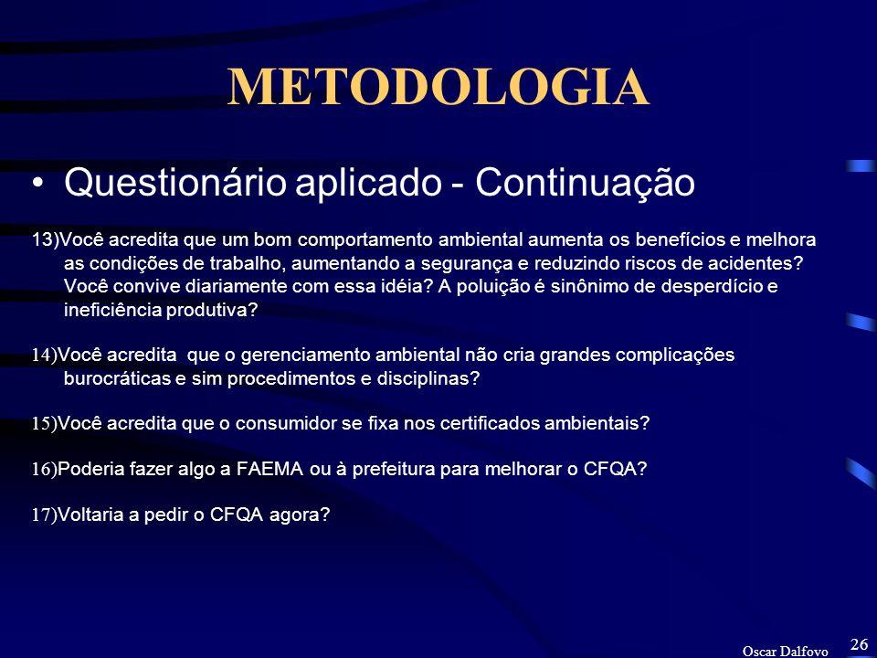 Oscar Dalfovo 25 METODOLOGIA Questionário aplicado - Continuação 8) Conhecem vocês a legislação em todos os níveis aplicável ao seu estabelecimento, e está documentada e atualizada, e é divulgada a todo o pessoal.