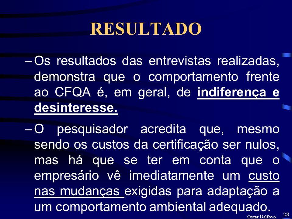 Oscar Dalfovo 27 RESULTADO –Segundo FELIPEZ (1998), os resultados obtidos é de que o programa do CFQA não parece ser muito eficaz em cumprir o objetivo de fazer com que as empresas entendam o comprometimento ambiental e se certifiquem.