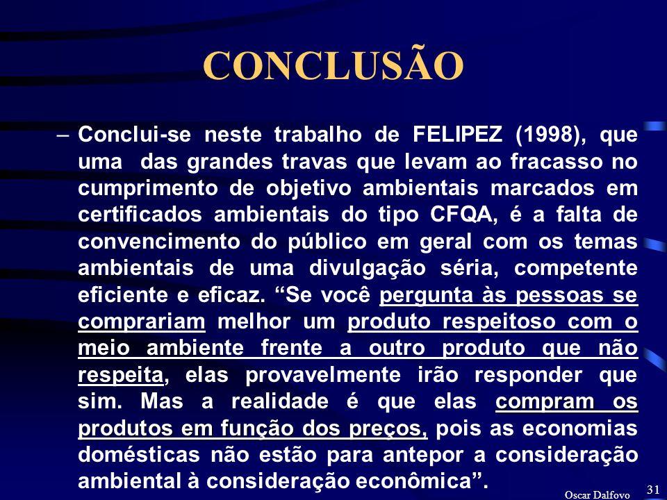 Oscar Dalfovo 30 CONCLUSÃO –Segundo FELIPEZ (1998), define que será que a FAEMA é muito exigente ambientalmente com as empresas, ou pelo contrário, aq