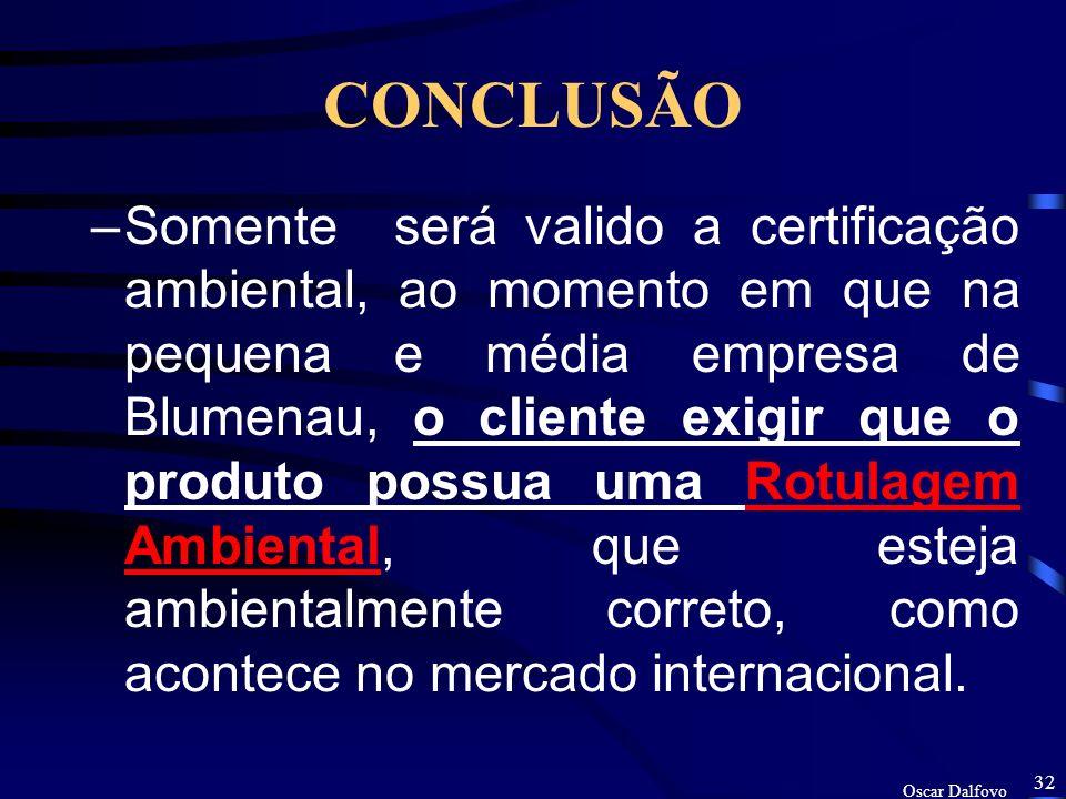 Oscar Dalfovo 31 CONCLUSÃO compram os produtos em função dos preços –Conclui-se neste trabalho de FELIPEZ (1998), que uma das grandes travas que levam