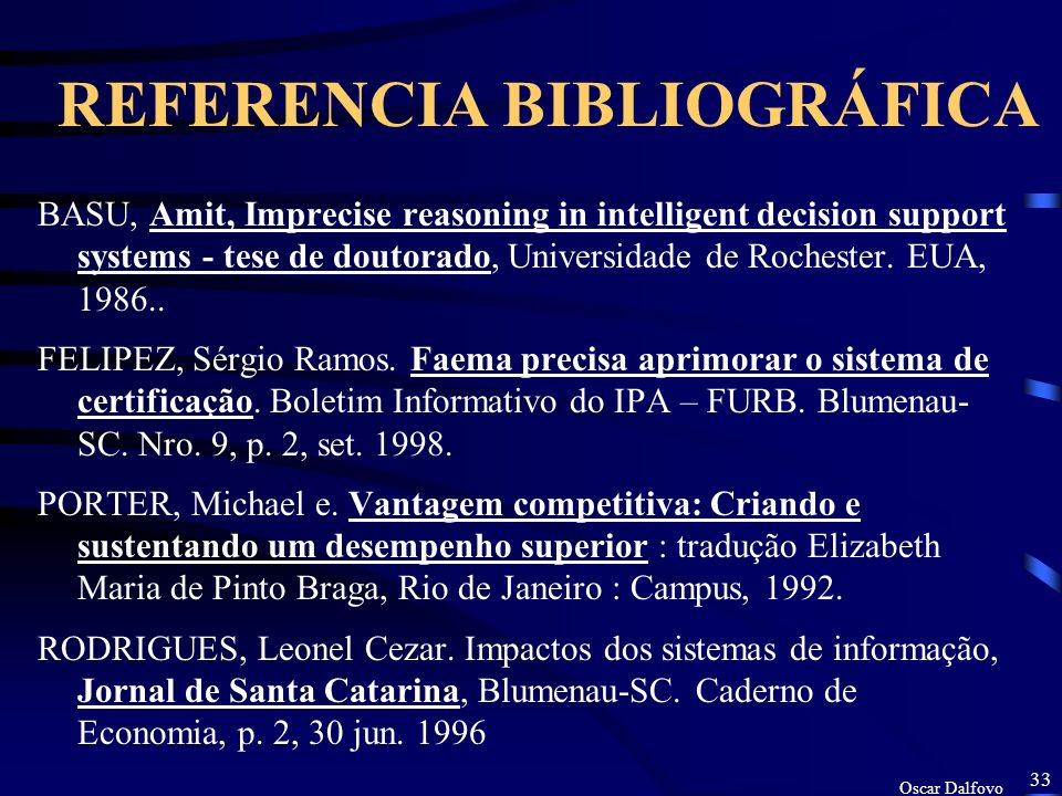Oscar Dalfovo 33 REFERENCIA BIBLIOGRÁFICA BASU, Amit, Imprecise reasoning in intelligent decision support systems - tese de doutorado, Universidade de Rochester.