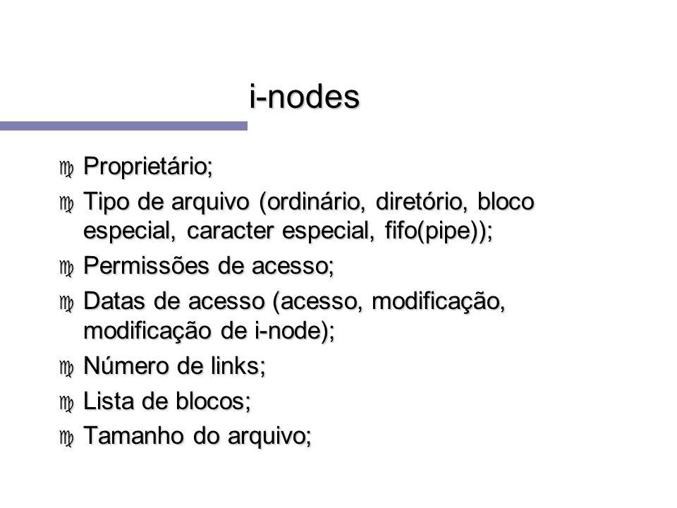i-nodes c Proprietário; c Tipo de arquivo (ordinário, diretório, bloco especial, caracter especial, fifo(pipe)); c Permissões de acesso; c Datas de ac