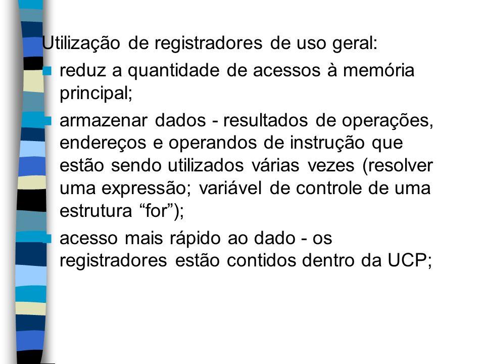Utilização de registradores de uso geral: reduz a quantidade de acessos à memória principal; armazenar dados - resultados de operações, endereços e op