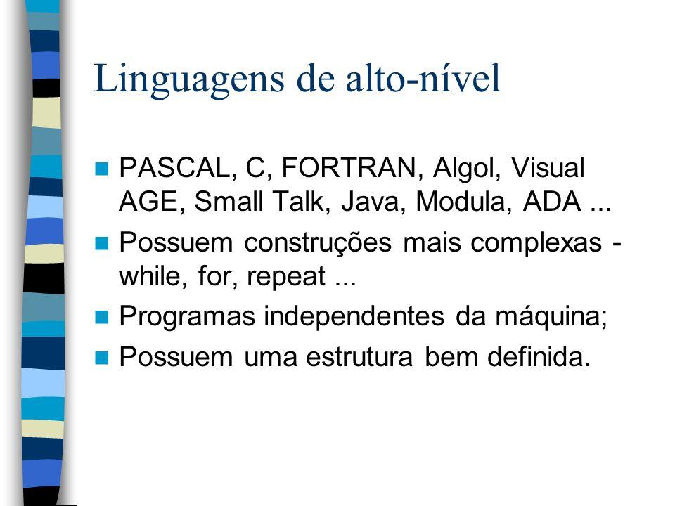 Linguagens de alto-nível PASCAL, C, FORTRAN, Algol, Visual AGE, Small Talk, Java, Modula, ADA... Possuem construções mais complexas - while, for, repe
