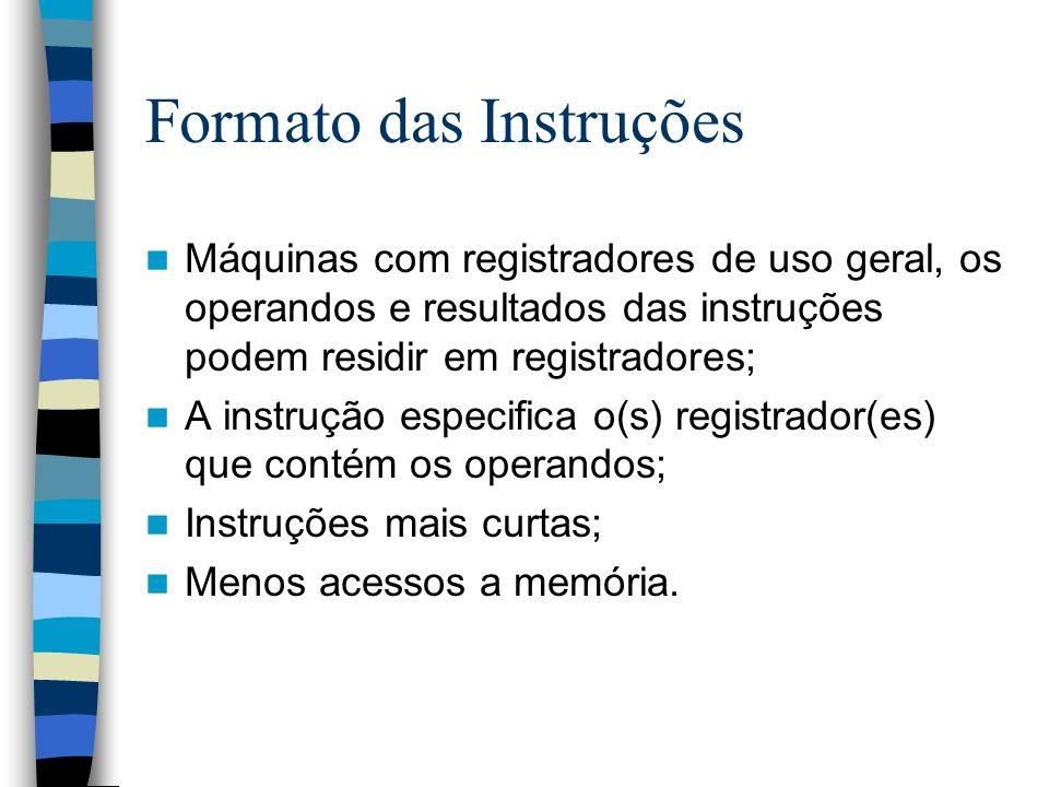 Formato das Instruções Máquinas com registradores de uso geral, os operandos e resultados das instruções podem residir em registradores; A instrução e