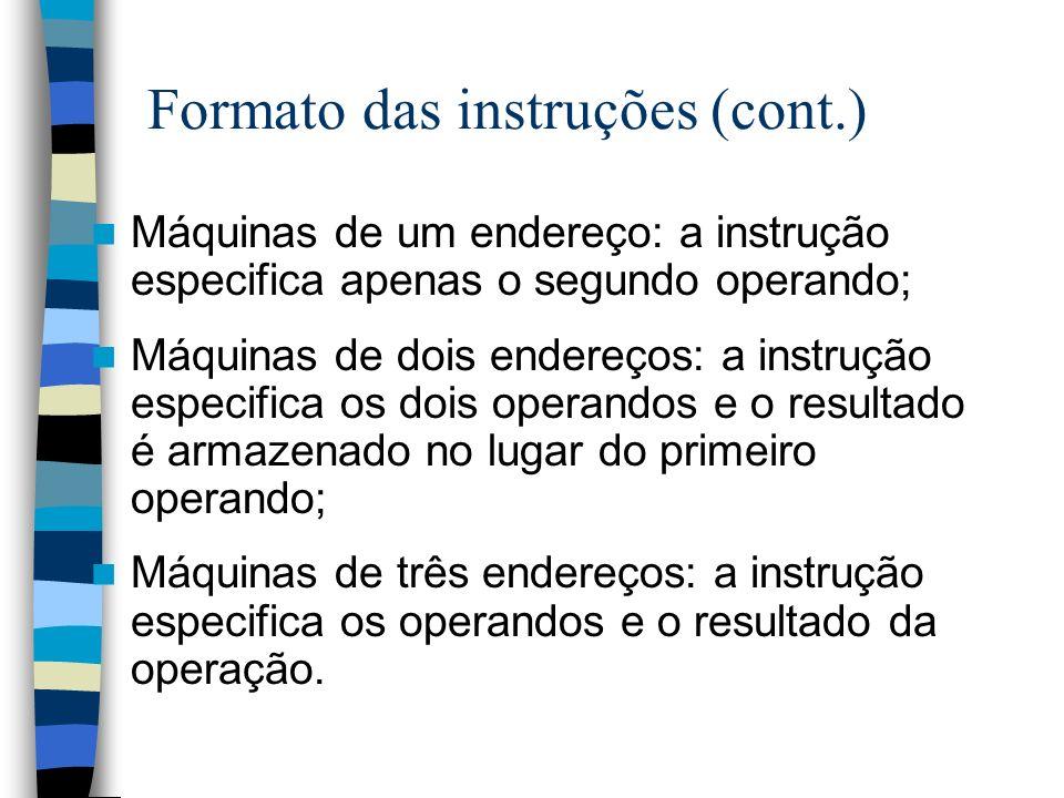 Formato das instruções (cont.) Máquinas de um endereço: a instrução especifica apenas o segundo operando; Máquinas de dois endereços: a instrução espe