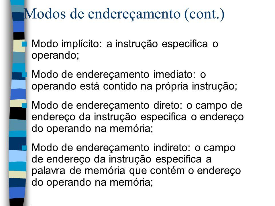 Modos de endereçamento (cont.) Modo implícito: a instrução especifica o operando; Modo de endereçamento imediato: o operando está contido na própria i