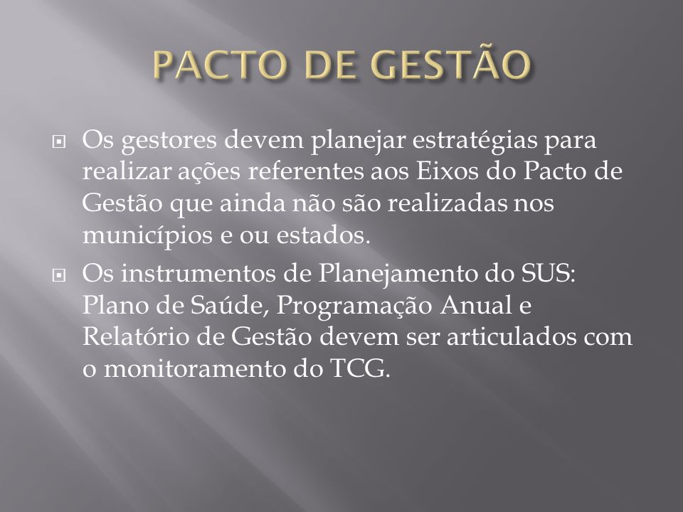 Os gestores devem planejar estratégias para realizar ações referentes aos Eixos do Pacto de Gestão que ainda não são realizadas nos municípios e ou es