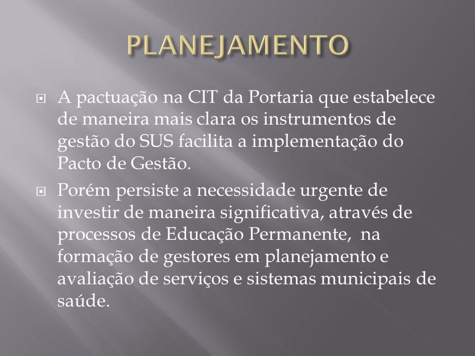 A pactuação na CIT da Portaria que estabelece de maneira mais clara os instrumentos de gestão do SUS facilita a implementação do Pacto de Gestão. Poré