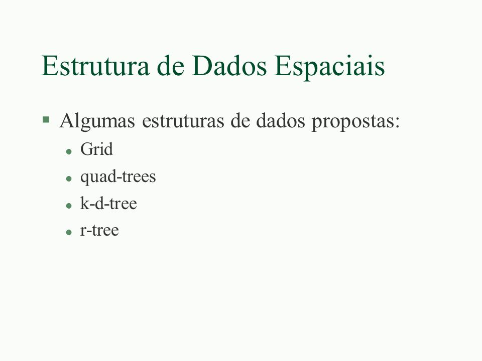 R-Tree §É uma árvore similar a uma B+-tree, com índices para dados nas folhas §Nós correspondem à páginas de disco §A estrutura é projetada de forma que uma pesquisa espacial requer visitar um número pequeno de nós §Um BD espacial consiste de tuplas representando objetos espaciais, onde cada tupla possui um identificador