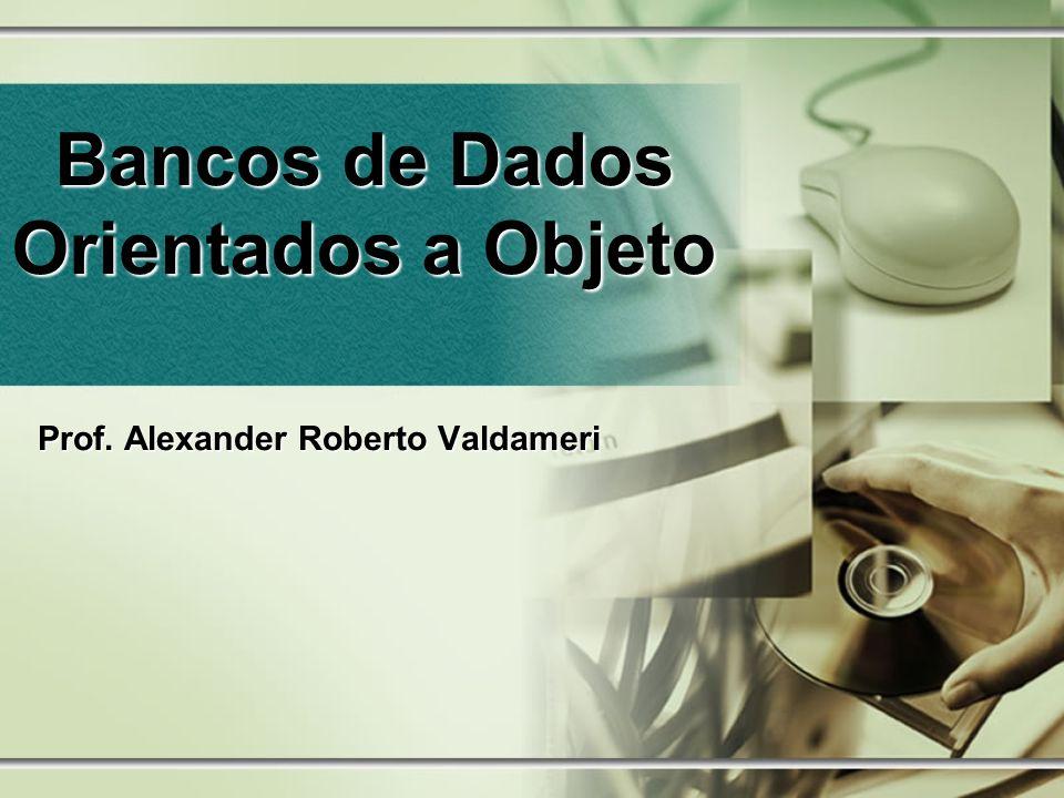 Prof. Alexander Roberto Valdameri Bancos de Dados Orientados a Objeto