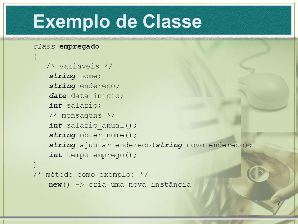 7 Exemplo de Classe class empregado { /* variáveis */ string nome; string endereco; date data_inicio; int salario; /* mensagens */ int salario_anual()