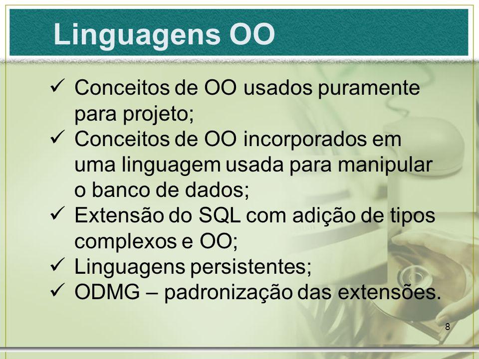 8 Linguagens OO Conceitos de OO usados puramente para projeto; Conceitos de OO incorporados em uma linguagem usada para manipular o banco de dados; Ex