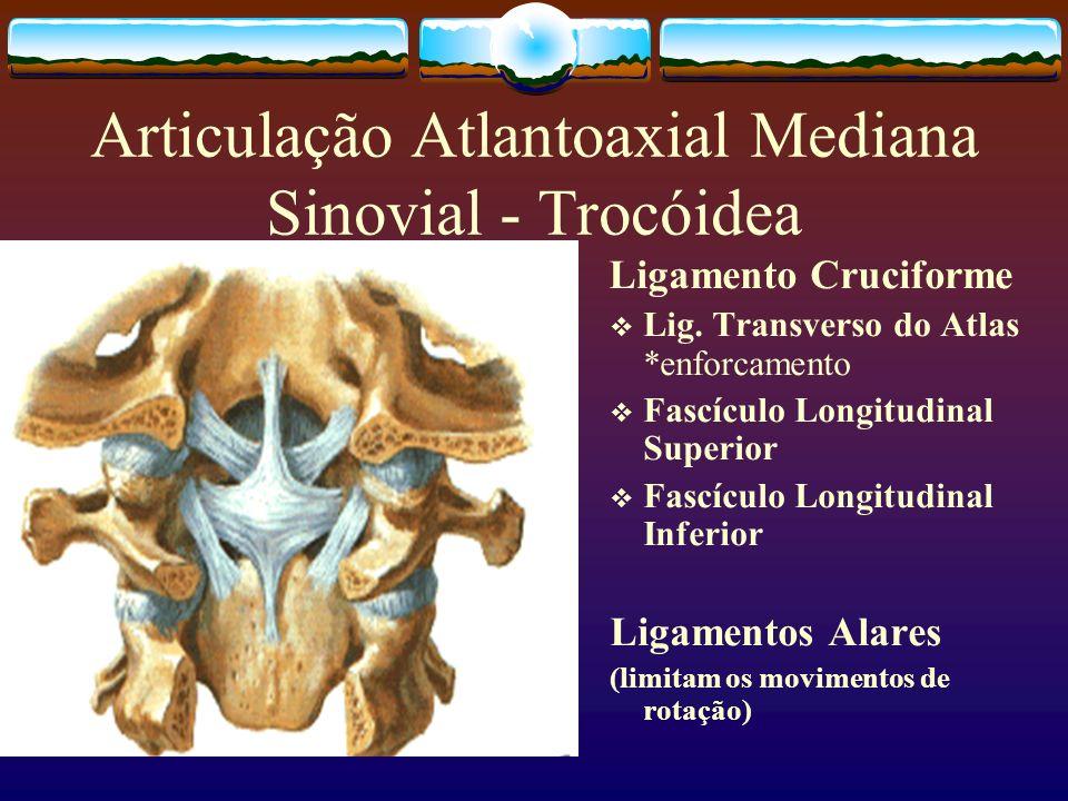 Articulação Atlantoaxial Mediana Sinovial - Trocóidea Ligamento Cruciforme Lig. Transverso do Atlas *enforcamento Fascículo Longitudinal Superior Fasc