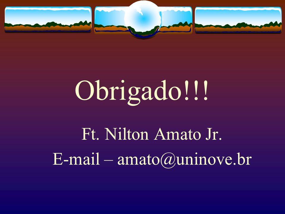 Obrigado!!! Ft. Nilton Amato Jr. E-mail – amato@uninove.br