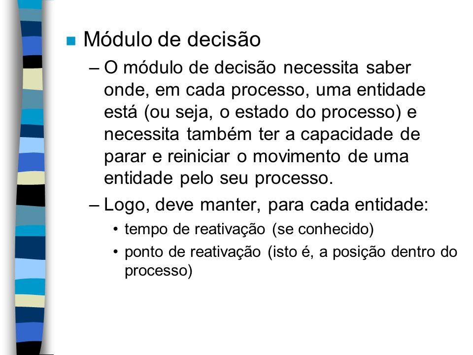 n Módulo de decisão –O módulo de decisão necessita saber onde, em cada processo, uma entidade está (ou seja, o estado do processo) e necessita também ter a capacidade de parar e reiniciar o movimento de uma entidade pelo seu processo.