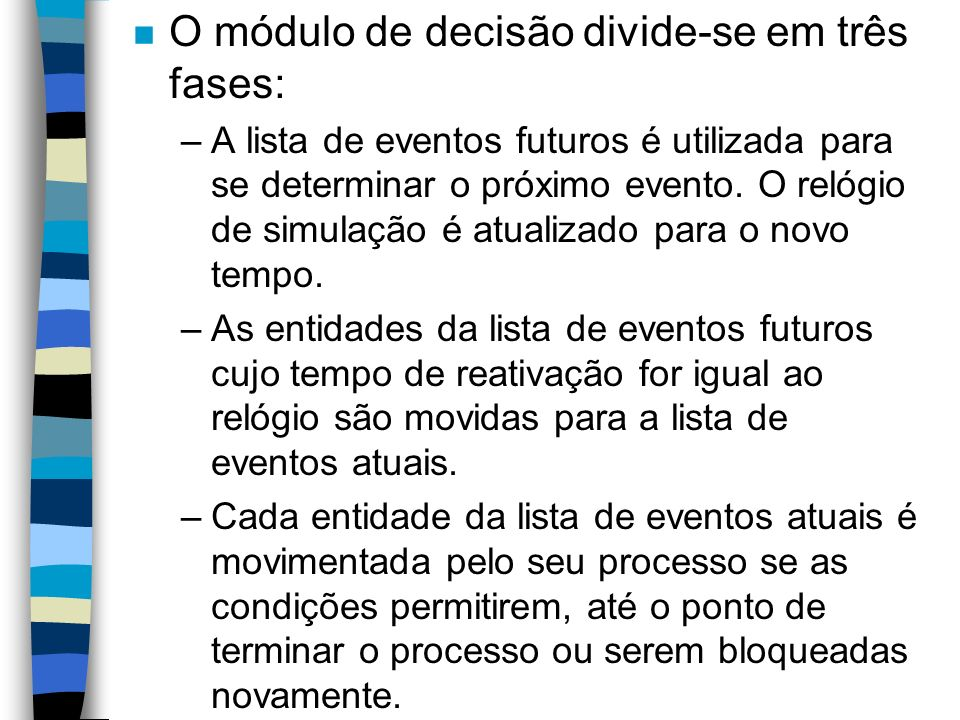 n O módulo de decisão divide-se em três fases: –A lista de eventos futuros é utilizada para se determinar o próximo evento.